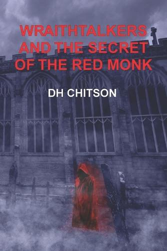 WraithTalkers and the Secret of the Red Monk - Wraithtalkers 1 (Paperback)