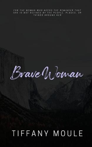 Brave Woman: Quote Series for the woman who needs the reminder that she is not defined by the people, places, or things around her (Paperback)