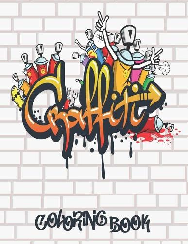 Graffiti Coloring Book: Best Street Art Coloring Books for Teenagers & Adults Who Love Graffiti (Paperback)