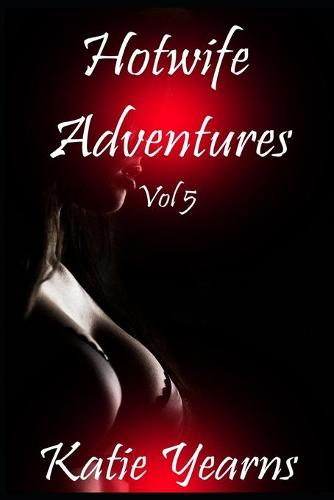 Hotwife Adventures: Vol 5 - Hotwife Adventures 5 (Paperback)