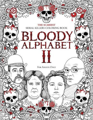 Bloody Alphabet 2: The Scariest Serial Killers Coloring Book. A True Crime Adult Gift - Full of Notorious Serial Killers. For Adults Only. - True Crime Gifts 2 (Paperback)