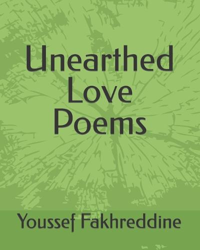 Unearthed Love Poems - Trilogy of Love Poetry Collection by Youssef Fakhreddine 1 (Paperback)