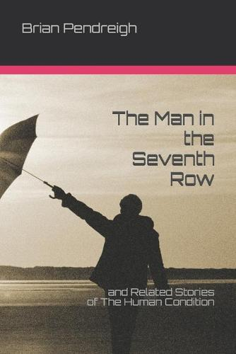 The Man in the Seventh Row: and Related Stories of The Human Condition (Paperback)