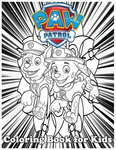 Coloring Book for Kids: Paw Patrol And Amazing 120 Pages Coloring Book large With illustrations Great Coloring Book for Boys, Girls, Toddlers, Preschoolers, Kids (Ages 3-6, 6-8, 8-12) (Paperback)