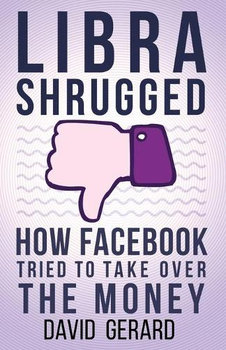 Libra Shrugged: How Facebook Tried to Take Over the Money (Paperback)