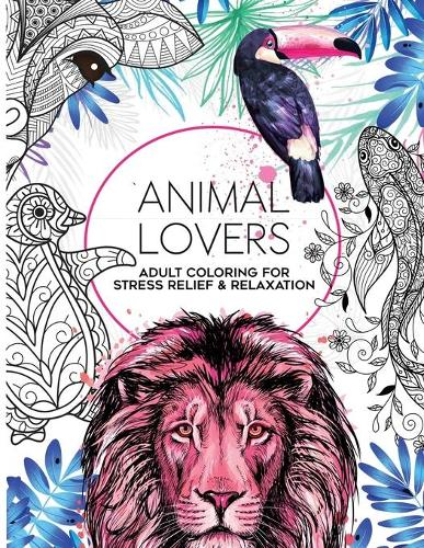 50 Animal Lovers Coloring Book: Adult Coloring for Mindfulness, Stress Relief and Relaxation, 8.5 x 11, 50 One Sided Designs - Color to Calm (Paperback)