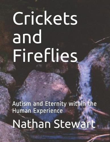 Crickets and Fireflies: Autism and Eternity within the Human Experience (Paperback)