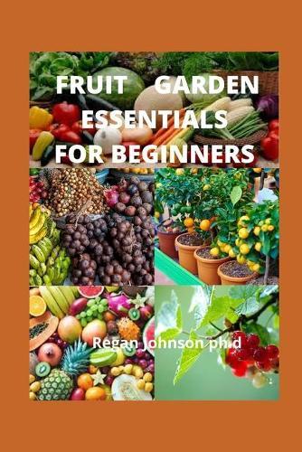 Fruit Garden Essentials for Beginners (Paperback)