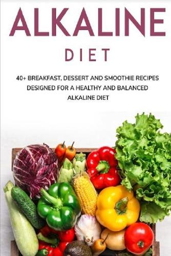Alkaline Diet: 40+ Breakfast, Dessert and Smoothie Recipes designed for a healthy and balanced Alkaline diet (Paperback)