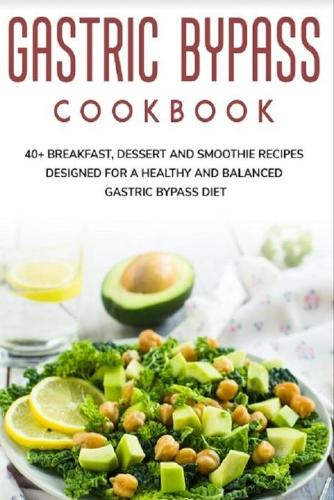 Gastric Bypass Cookbook: 40+ Breakfast, Dessert and Smoothie Recipes designed for a healthy and balanced Gastric Bypass diet (Paperback)
