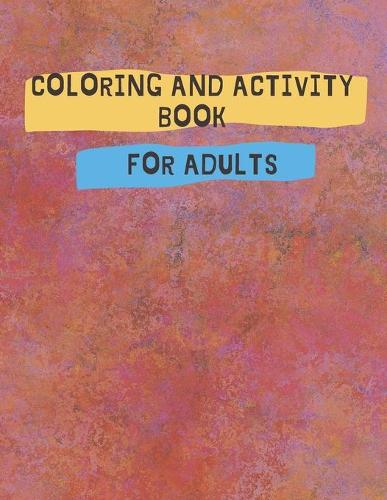 Coloring And Activity Book For Adults: Activity Pages for Adults - Jumbo Activity Book - Coloring and Activity Book (Paperback)