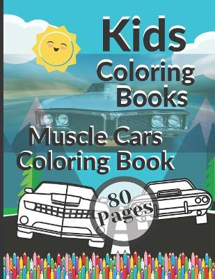 Kids Coloring Books Muscle Cars Coloring Book: Awesome Educational Fun Art Activity Preschool Kindergarten for Children ages 1-2-3-4-5-6-7-8 best gift ideas (Paperback)