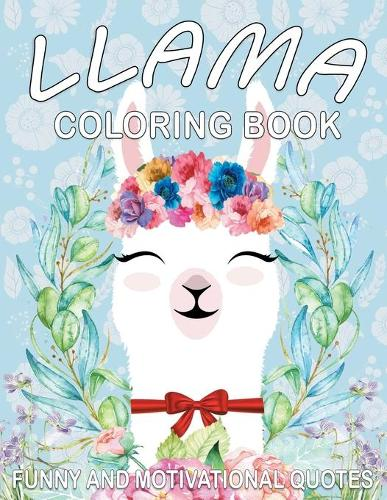 Llama Coloring Book: Cute Llama Designs with Funny and Motivational Quotes for Adult Relaxation and Stress Relief, Funny Gift Book for Llama Lovers. (Paperback)