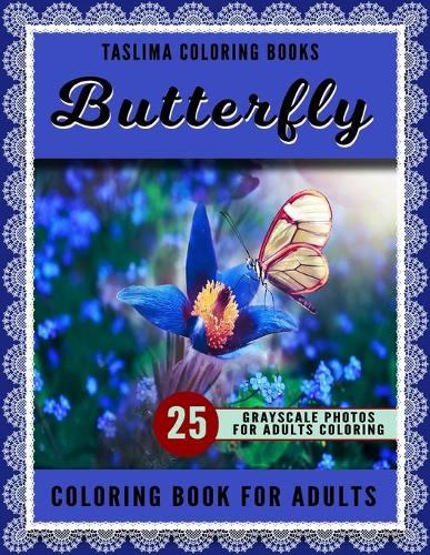 Butterfly Coloring Book For Adults: Grayscale Butterflies And Flowers Adult Coloring Book (Relaxation Dreams Adult Coloring Books) - Stress Relieving Coloring Book (Paperback)