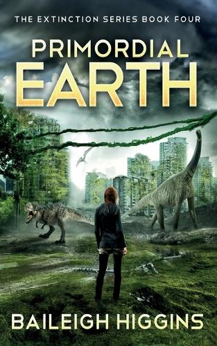 Primordial Earth: Book 4 - The Extinction Series - A Prehistoric, Post-Apocalyptic, Sci-Fi Thriller 4 (Paperback)