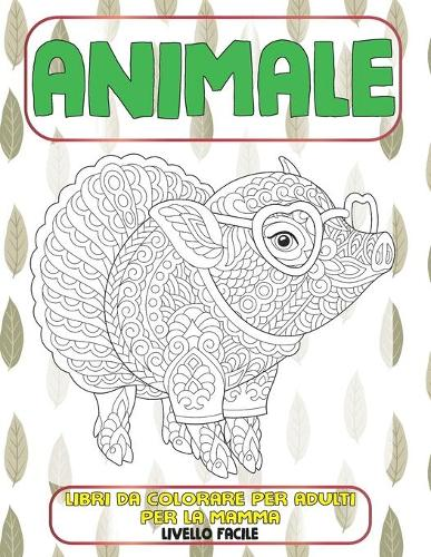 Libri da colorare per adulti per la mamma - Livello facile - Animale (Paperback)