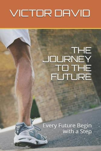 The Journey to the Future: Every Future Begin with a Step (Paperback)