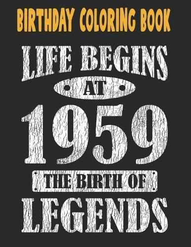 Birthday Coloring Book Life Begins At 1959 The Birth Of Legends: Easy, Relaxing, Stress Relieving Beautiful Abstract Art Coloring Book For Adults Color Meditate Relax, 62 Year Old Birthday Large Print Coloring Book For Adults Relaxation 62nd Birthday (Paperback)