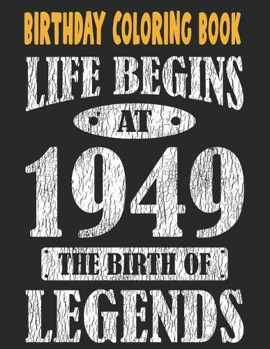Birthday Coloring Book Life Begins At 1949 The Birth Of Legends: Easy, Relaxing, Stress Relieving Beautiful Abstract Art Coloring Book For Adults Color Meditate Relax, 72 Year Old Birthday Large Print Coloring Book For Adults Relaxation 72nd Birthday (Paperback)