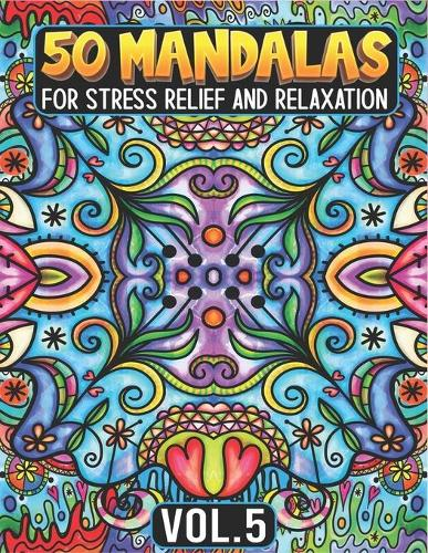 50 Mandalas for Stress Relief and Relaxation Volume 5: Mandala Coloring Book For Adults Featuring Beautiful Floral Pattern - Mandala Coloring Book for Adults 5 (Paperback)