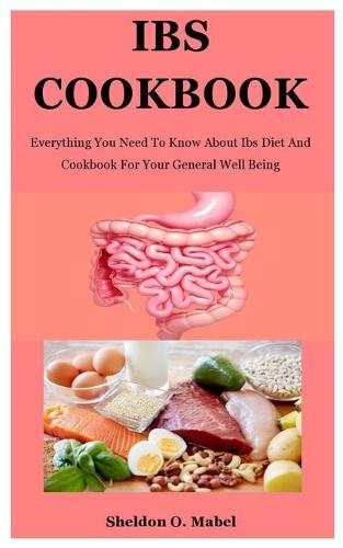 Ibs Cookbook: Everything You Need To Know About Ibs Diet And Cookbook For Your General Well Being (Paperback)