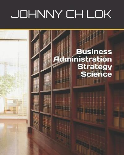 Business Administration Strategy Science (Paperback)