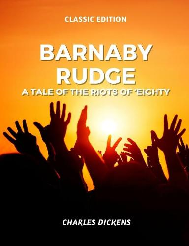 Barnaby Rudge a Tale of the Riots of 'Eighty: With original illustration (Paperback)
