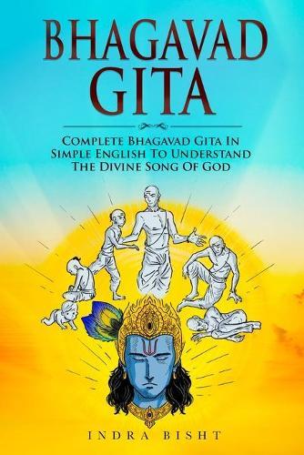 Bhagavad Gita: Complete Bhagavad Gita In Simple English To Understand The Divine Song Of God - Eastern Spirituality Classics 1 (Paperback)