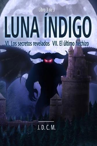 Luna Indigo VI & VII: VI- Los secretos revelados, VII- El ultimo hechizo - Luna Indigo (Paperback)