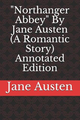 Northanger Abbey By Jane Austen (A Romantic Story) Annotated Edition (Paperback)