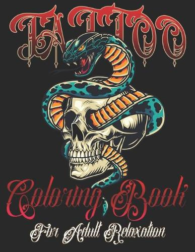 Tattoo Coloring Book for Adults Relaxation: Awesome and Relaxing Ultimate Tattoo Colouring Pages for Grown-Ups, Women & Men-Stress Relief Modern Patterns & Designs with Sugar Skulls, Guns, Hearts, Roses, Women, Animals, Fantasy and More!-Perfect Unique Gift Idea - Tattoo Coloring Book for Adult Relaxation (Paperback)
