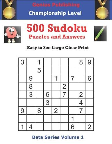 Genius Publishing 500 Championship Level Sudoku Puzzles and Answes: Easy to See Large Clear Print Sudoku Puzzles - Beta Championship Sudoku Puzzles 5 (Paperback)