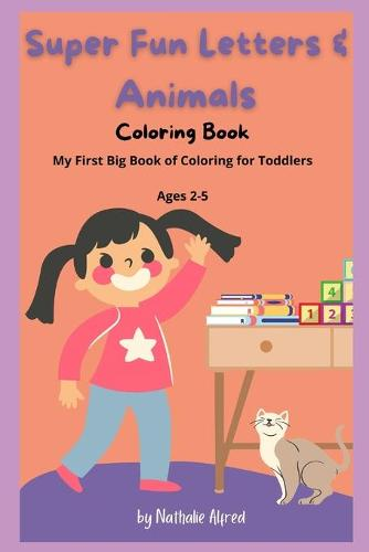 Super Fun Letters and Animals Coloring Book: My First Big Book of Coloring for Toddlers Ages 2-5: Learning and Coloring with Letters and Animals (Paperback)