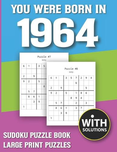 You Were Born In 1964: Sudoku Puzzle Book: Puzzle Book For Adults Large Print Sudoku Game Holiday Fun-Easy To Hard Sudoku Puzzles (Paperback)