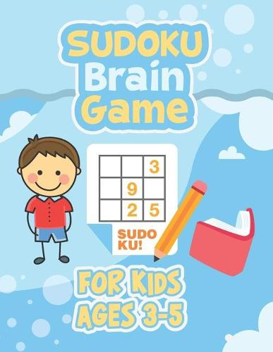 Sudoku Brain Game For Kids Ages 3-5: Brain Games Easy Sudoku With Large Print, Brain Games Mini Easy Sudoku, Brain Games - Relax and Solve Sudoku Puzzle (Paperback)