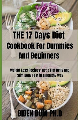 THE 17 Days Diet Cookbook For Dummies And Beginners: Weight Loss Recipes: Get a Flat Belly and Slim Body Fast in a Healthy Way (Paperback)