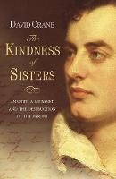 The Kindness of Sisters: Annabella Milbanke and the Destruction of the Byrons (Paperback)