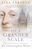 On a Grander Scale: The Outstanding Career of Sir Christopher Wren (Paperback)