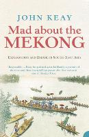 Mad About the Mekong: Exploration and Empire in South East Asia (Paperback)