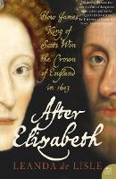 After Elizabeth: The Death of Elizabeth and the Coming of King James (Paperback)