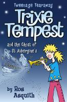 Trixie Tempest and the Ghost of St Aubergine's - Tweenage Tearaway Book 2 (Paperback)