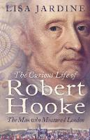 The Curious Life of Robert Hooke: The Man Who Measured London (Paperback)