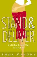 Stand and Deliver!: And Other Brilliant Ways to Give Birth (Paperback)