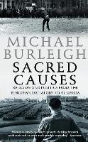 Sacred Causes: Religion and Politics from the European Dictators to Al Qaeda (Paperback)