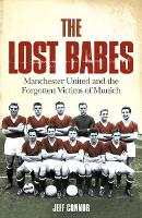 The Lost Babes: Manchester United and the Forgotten Victims of Munich (Paperback)