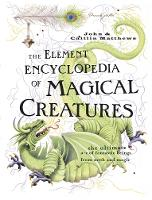 The Element Encyclopedia of Magical Creatures: The Ultimate A-Z of Fantastic Beings from Myth and Magic (Hardback)
