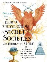 The Element Encyclopedia of Secret Societies and Hidden History: The Ultimate A-Z of Ancient Mysteries, Lost Civilizations and Forgotten Wisdom (Hardback)