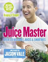 Juice Master Keeping It Simple: Over 100 Delicious Juices and Smoothies (Paperback)