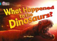 What Happened to the Dinosaurs?: Band 13/Topaz - Collins Big Cat (Paperback)