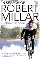 In Search of Robert Millar: Unravelling the Mystery Surrounding Britain's Most Successful Tour De France Cyclist (Paperback)